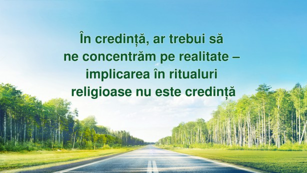 Credința în Dumnezeu ar trebui să se concentreze pe realitate, nu pe ritualuri religioase