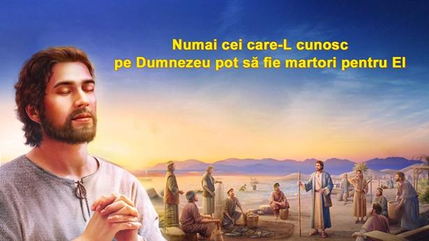 Numai cei care-L cunosc pe Dumnezeu pot să fie martori pentru El